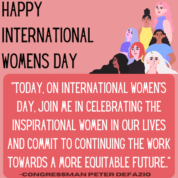 Today, on International Women's Day, join me in celebrating the inspirational women in our lives and commit to continuing the work towards a more equitable future - Peter DeFazio